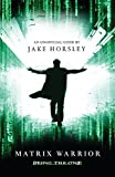 Horsley, Jake: Matrix Warrior