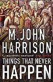 Harrison, M. John: Things That Never Happen