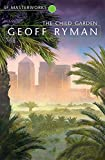 Ryman, Geoff: The Child Garden (S.F. Masterworks)