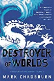 Chadbourn, Mark: Kingdom of the Serpent: Destroyer of Worlds Bk. 3 (Gollancz)