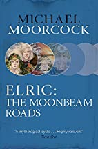 Elric: The Moonbeam Roads by Michael…
