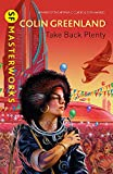 Greenland, Colin: Take Back Plenty (SF Masterworks)