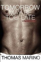 Tomorrow May Be Too Late by Thomas Marino