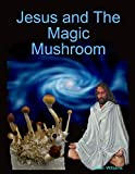 Williams, Sean: Jesus and the Magic Mushroom
