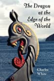 White, Charles: The Dragon at the Edge of the World.