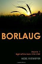 Borlaug; Volume 1, Right off the Farm…