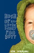 Hush Up and Listen Stinky Poo Butt by Ken…