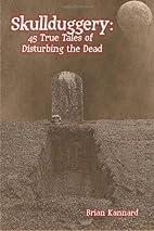 Skullduggery: 45 True Tales of Disturbing…