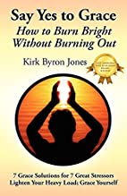 Say Yes to Grace: How to Burn Bright Without…