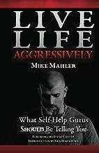 Live Life Aggressively! What Self Help Gurus…