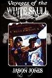 Jones, Jason: Voyages of the White Skull