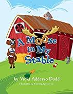 A Moose In My Stable by Vicki Addesso Dodd