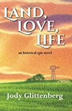 Land, Love, Life by Jody Glittenberg
