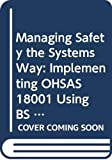 Smith, David: Managing Safety the Systems Way: Implementing OHSAS 18001 Using BS 8800