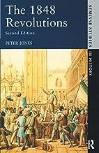 The 1848 Revolutions by Peter Jones