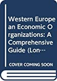 Fraser, Robert: Western European Economic Organizations: A Comprehensive Guide