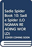 Edwards, Pat: Longman Reading World: Sadie Spider Level 1, Bk. 10