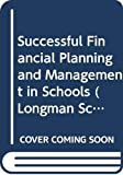 Hart, John: Successful Financial Planning and Management in Schools (Longman School Management Resources)