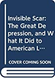 Bird, Caroline: Invisible Scar: The Great Depression, and What It Did to American Life, from Then Until Now