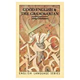 Greenbaum, Sidney: Good English and the Grammarian (English Language Series)