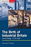 Morgan, Kenneth: The Birth of Industrial Britain: Social Change, 1750-1850