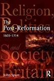 Spurr, John: The Post-reformation: Religion, Politics And Society in Britain, 1603-1714