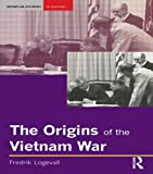 Logevall, Fredrik: The Origins of the Vietnam War
