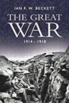 The Great War: 1914-1918 by Ian F.W. Beckett