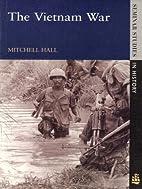The Vietnam War by Mitchell K. Hall