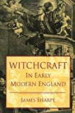 Sharpe, James: Witchcraft in Early Modern England