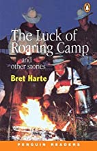 The Luck of the Roaring Camp by Bret Harte