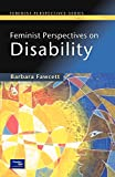 Fawcett, Barbara: Feminist Perspectives on Disability (Feminist Perspectives Series)