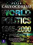 Calvocoressi, Peter: World Politics, 1945 - 2000