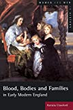 Crawford, Patricia: Blood, Bodies and Families: In Early Modern England