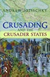 Jotischky, Andrew: Crusading and the Crusader States