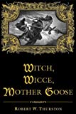 Thurston, Robert: Witch, Wicce, Mother Goose: The Rise and Fall of the Witch Hunts in Europe and North America
