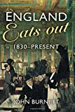 Burnett, John: England Eats Out: A Social History of Eating Out in England from 1830 to the Present
