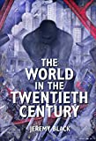 Black, Jeremy: The World in the Twentieth Century
