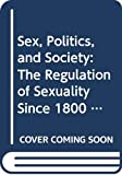 Jeffrey Weeks: Sex, Politics, and Society: The Regulation of Sexuality Since 1800 (Themes in British Social History)