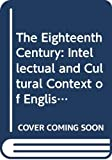 Sambrook, James: The Eighteenth Century: The Intellectual and Cultural Context of English Literature, 1700-1789 (Longman Literature in English Series)