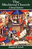 Lynch, Joseph H.: The Medieval Church: A Brief History
