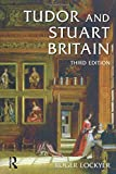 Lockyer, Roger: Tudor And Stuart Britain: 1485-1714