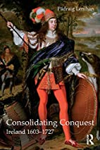 Consolidating Conquest: Ireland 1603-1727 by…