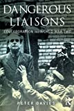 Davies, Peter: Dangerous Liaisons: Collaboration and World War II