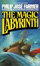 The Magic Labyrinth by Philip Jose Farmer