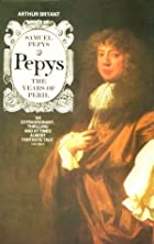 Samuel Pepys: The Years of Peril by Arthur…