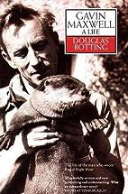 Gavin Maxwell: A Life by Douglas Botting