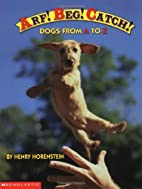Arf! Beg! Catch!: Dogs from A to Z by Henry…