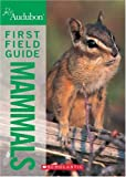 National Audubon Society: National Audubon Society First Field Guide Mammals