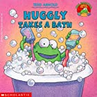Huggly Takes a Bath by Tedd Arnold